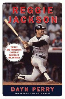 Reggie Jackson: The Life and Thunderous Career of Baseball's Mr. October - Dayn Perry