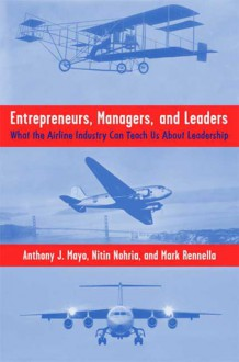 Entrepreneurs, Managers, and Leaders: What the Airline Industry Can Teach Us About Leadership - Anthony Mayo, Nitin Nohria, Mark Rennella