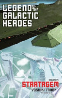 Legend of the Galactic Heroes, Vol. 4 - Yoshiki Tanaka,Tyran Grillo