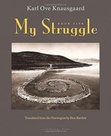 My Struggle: Book Five - Karl Ove Knausgaard, Don Bartlett