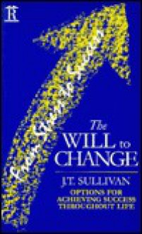 Will to Change: Options for Achieving Success Throughout Life - J.T. Sullivan