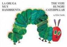 The Very Hungry Caterpillar/la Oruga Muy Hambrienta: Bilingual board Book (Board Book) - Eric Carle
