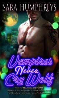 Vampires Never Cry Wolf - Sara Humphreys