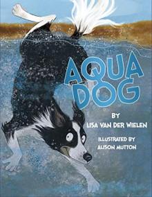 Aqua Dog - Lisa Van de Wielen,Alison Mutton