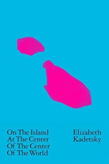 On the Island at the Center of the Center of the World Paperback April 21, 2015 - Elizabeth Kadetsky
