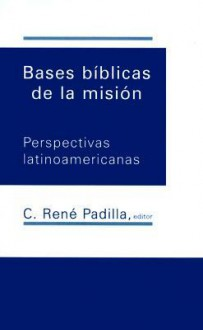Bases Biblicas de La Mision: Perspectivas Latinoamericanas = Biblical Bases for Missions - C. Rene Padilla