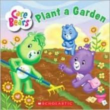 Plant A Garden (Care Bears) - Sonia Sander, Saxton Moore