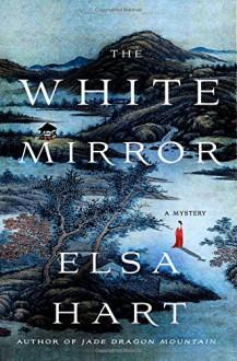 The White Mirror: A Mystery (Li Du Novels) - Elsa Hart