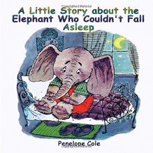 Children's picture book: A Little Story about the Elephant Who Couldn't Fall Asleep: Bedtime story(Beginner reader, Books for kids, Children Books, Books for Kids age 2-10, Bedtime & Dreaming Books) - Penelope Cole