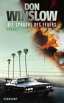 Die Sprache des Feuers: Roman (suhrkamp taschenbuch) - Don Winslow, Chris Hirte