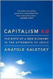 Capitalism 4.0: Economics, Politics, and Markets After the Crisis - Anatole Kaletsky