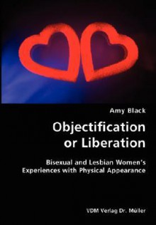 Objectification or Liberation- Bisexual and Lesbian Women's Experiences with Physical Appearance - Amy Black