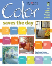 Color Saves the Day: The Power of the Perfect Color Palette - Lucianna Samu, Mark Samu