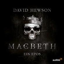 Macbeth: Ein Epos - Anne Helm, Audible GmbH, David Hewson, Claudia Urbschat-Mingues, A.J. Hartley, Friedhelm Ptok, Tobias Kluckert, Udo Schenk, Christian Rode