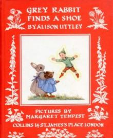 Grey Rabbit Finds a Shoe - Alison Uttley, Margaret Tempest