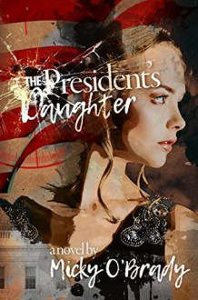 The President's Daughter - Micky O'Brady