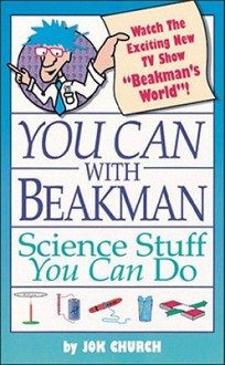 You Can with Beakman: Science Stuff You Can Do - Jok Church