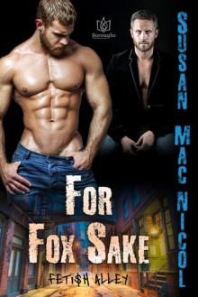 For Fox Sake (Fetish Alley #1) - Susan Mac Nicol