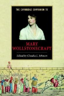 The Cambridge Companion to Mary Wollstonecraft (Cambridge Companions to Literature) - Claudia L. Johnson