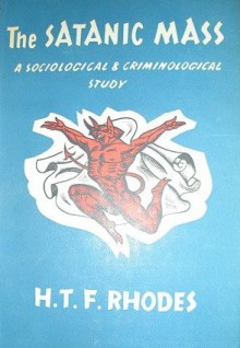 The Satanic Mass: A Criminological Study - H.T.F. Rhodes