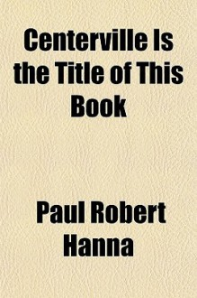 Centerville Is the Title of This Book - Paul Hanna