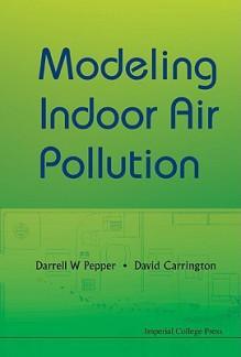 Modeling Indoor Air Pollution - Darrell W. Pepper, David Carrington