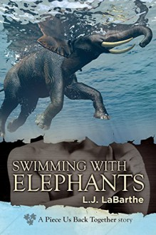 Swimming with Elephants (Piece Us Back Together) - L.J. LaBarthe