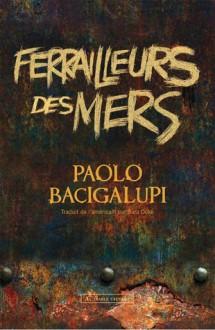 Ferrailleurs des mers (Ferrailleurs des mers #1) - Paolo Bacigalupi