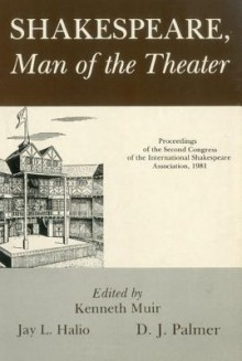 Shakespeare, Man of the Theater: Proceedings of the Second Congress of the International Shakespeare Association, 1981 - International Shakespeare Association, Jay L. Halio, D.J. Palmer