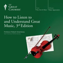 How to Listen to and Understand Great Music, 3rd Edition - The Great Courses, Professor Robert Greenberg, The Great Courses
