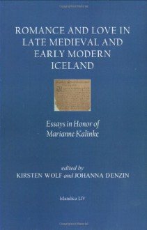 Romance and Love in Late Medieval and Early Modern Iceland: Essays in Honor of Marianne Kalinke (Islandica) - Johanna Denzin, Kirsten Wolf