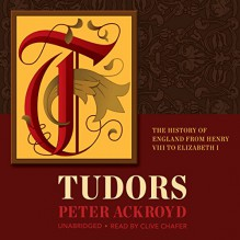 Tudors: The History of England From Henry VIII to Elizabeth I: History of England, Book 2 - Inc. Blackstone Audio, Inc., Clive Chafer, Peter Ackroyd