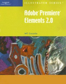 Adobe Premiere Elements 2.0 - Illustrated - Mary-Terese Cozzola, MT Cozzola