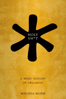 Holy Sh*t: A Brief History of Swearing - Melissa Mohr