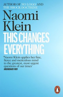 This Changes Everything: Capitalism vs. the Climate - KLEIN NAOMI