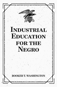 Industrial Education for the Negro - Booker T. Washington