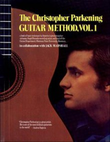 The Christopher Parkening Guitar Method - Volume 1: The Art and Technique of the Classical Guitar Book/CD Pack - Jack Marshall, Christopher Parkening