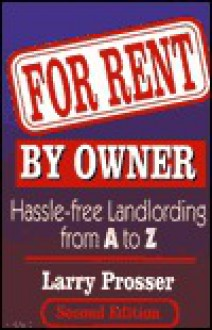 For Rent by Owner: Hassle-Free Landlording from A to Z - Larry Prosser