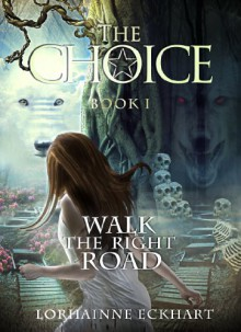 The Choice (Walk the Right Road, Book 1) - Lorhainne Eckhart
