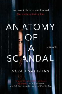 Anatomy of a Scandal: A Novel - Sarah Vaughan