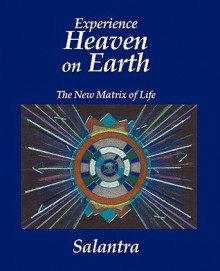 Experience Heaven on Earth: The New Matrix of Life - Salantra