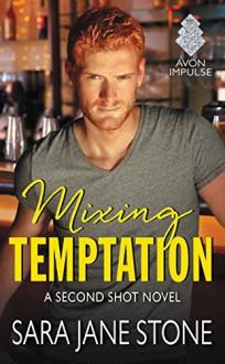 Mixing Temptation: A Second Shot Novel - Sara Jane Stone