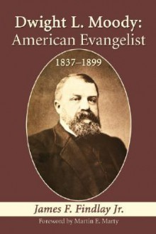 Dwight L. Moody, American Evangelist, 1837 1899 - James F. Findlay