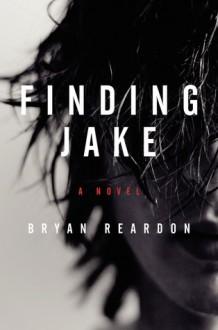 Finding Jake - Bryan P. Reardon