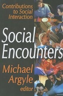 Social Encounters: Contributions to Social Interaction - Michael Argyle