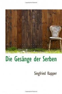 Die Gesänge der Serben (German Edition) - Siegfried Kapper