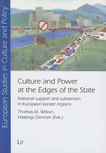 Culture And Power At The Edges Of The State: National Support And Subversion In European Border Regions (European Studies In Culture And Policy) - Thomas A. Wilson
