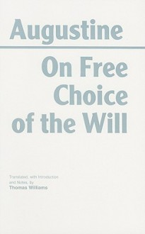 On Free Choice of the Will - Augustine of Hippo, Thomas Williams