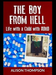 The Boy from Hell: Life with a Child with ADHD - Alison M. Thompson