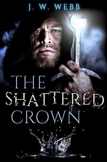 The Shattered Crown - J.W. Webb